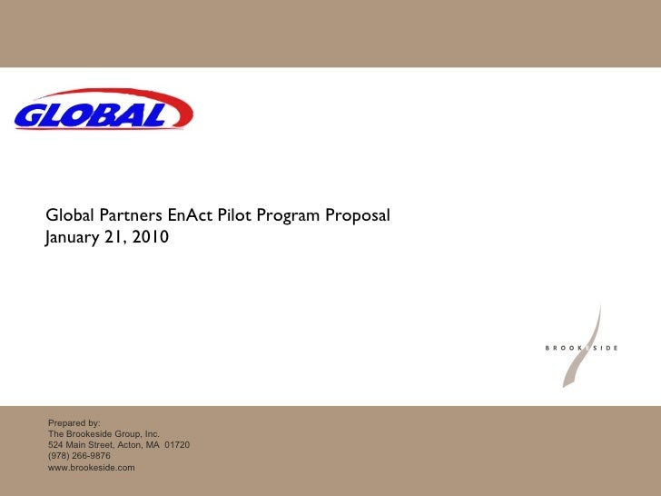 Global Partners EnAct Pilot Program Proposal January 21, 2010 Prepared by: The Brookeside Group, Inc. 524 Main Street, Act...