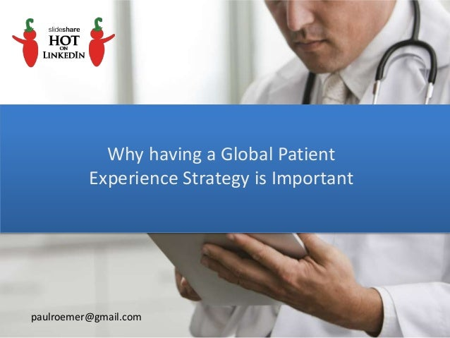 Why having a Global Patient Experience Strategy is Important paulroemer@gmail.com
