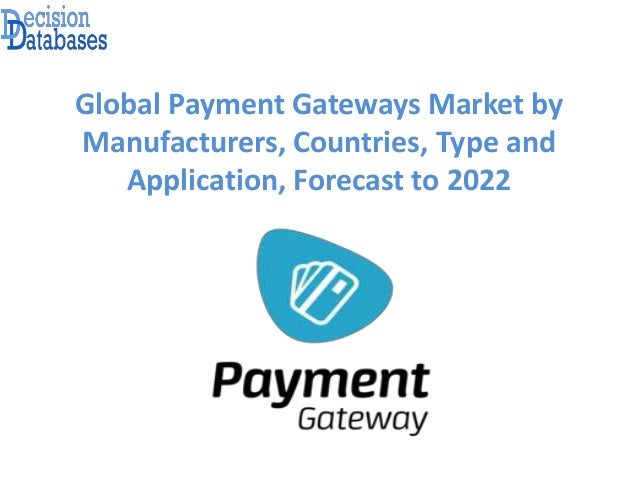Global Payment Gateways Market Analysis Report 2017 - 2022
