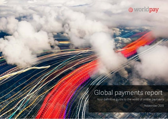 Global payments report Your definitive guide to the world of online payments November 2015