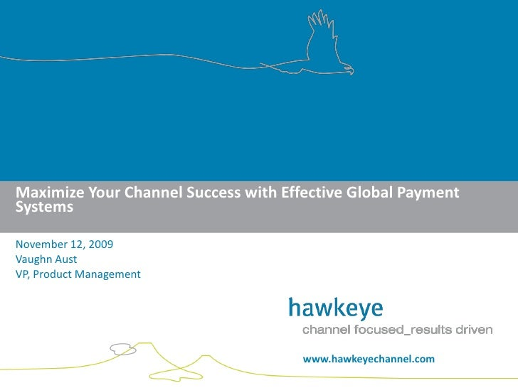 Maximize Your Channel Success with Effective Global Payment Systems  November 12, 2009 Vaughn Aust VP, Product Management ...