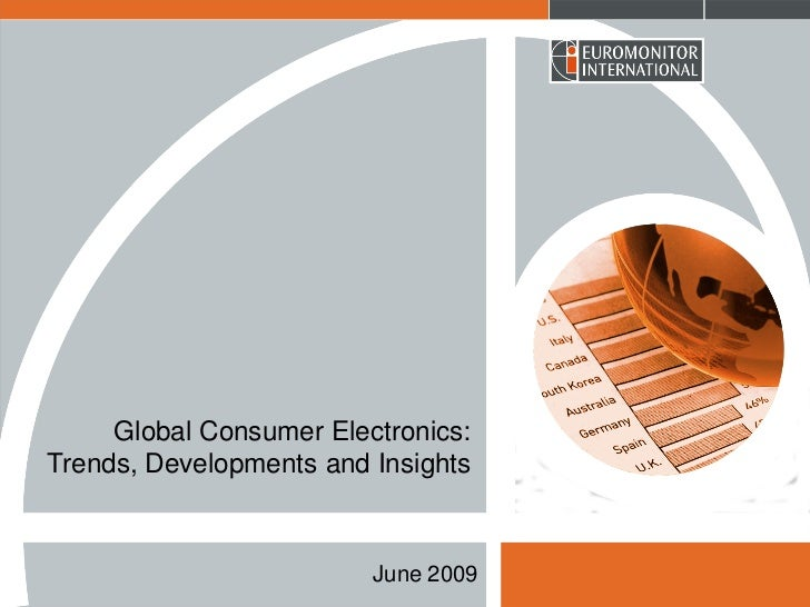 Global Consumer Electronics:Trends, Developments and Insights                         June 2009