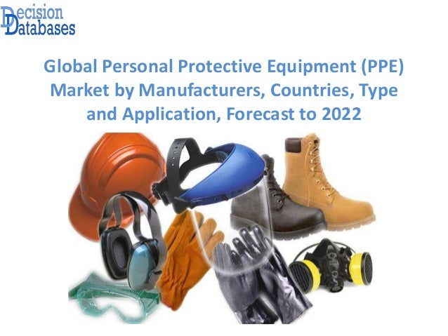 Global Personal Protective Equipment (PPE) Market by Manufacturers, Countries, Type and Application, Forecast to 2022