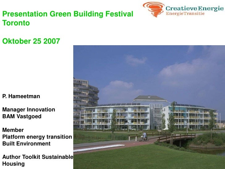 Presentation Green Building Festival Toronto  Oktober 25 2007     P. Hameetman  Manager Innovation BAM Vastgoed  Member Pl...