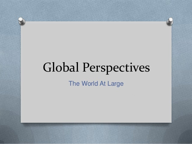 Global Perspectives The World At Large
