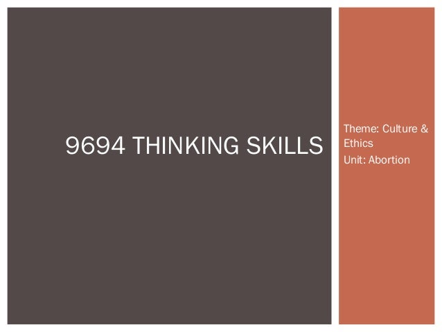 Theme: Culture &9694 THINKING SKILLS   Ethics                       Unit: Abortion