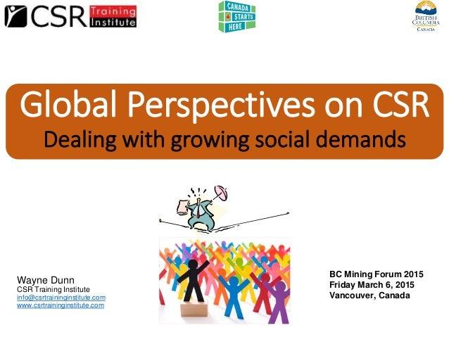 Global Perspectives on CSR Dealing with growing social demands Wayne Dunn CSR Training Institute info@csrtraininginstitute...