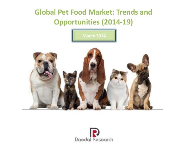 Global Pet Food Market: Trends and Opportunities (2014-19) March 2014