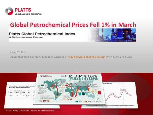 © 2013 Platts, McGraw Hill Financial. All rights reserved. Global Petrochemical Prices Fell 1% in March Platts Global Petr...