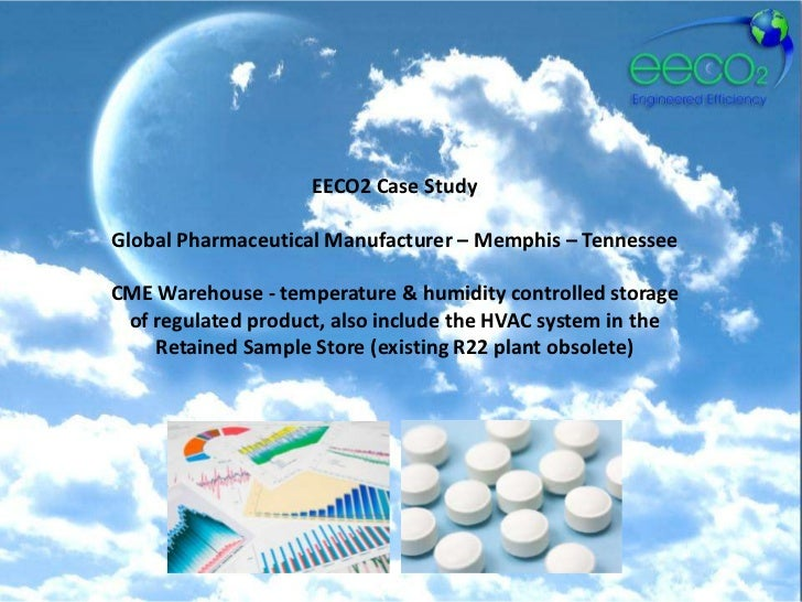 EECO2 Case StudyGlobal Pharmaceutical Manufacturer – Memphis – TennesseeCME Warehouse - temperature & humidity controlled ...