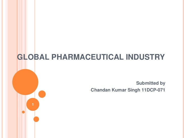 GLOBAL PHARMACEUTICAL INDUSTRY                                  Submitted by              -Chandan   Kumar Singh 11DCP-071...