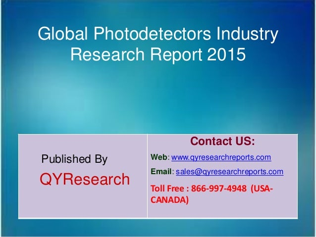 Global Photodetectors Industry Research Report 2015 Published By QYResearch Contact US: Web: www.qyresearchreports.com Ema...