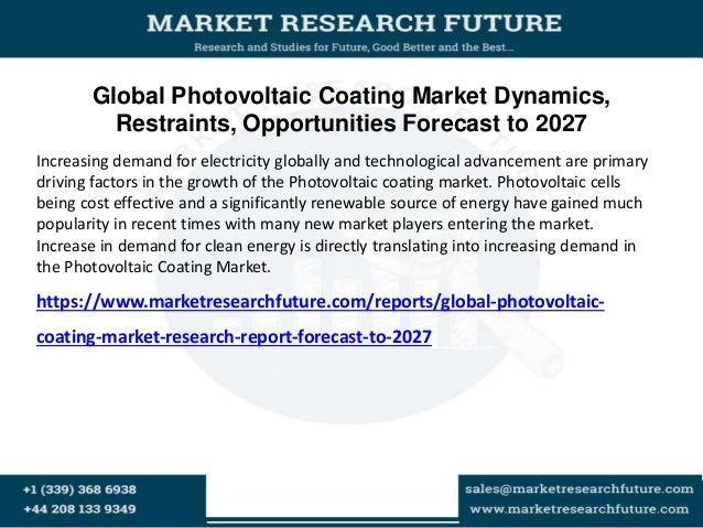 Global Photovoltaic Coating Market Dynamics, Restraints, Opportunities Forecast to 2027 Increasing demand for electricity ...