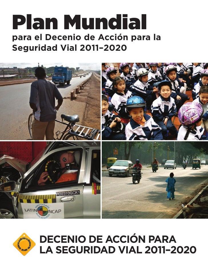 Plan Mundialpara el Decenio de Acción para laSeguridad Vial 2011–2020      DECENIO DE ACCIÓN PARA      LA SEGURIDAD VIAL 2...