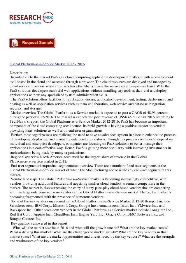 Global Platform-as-a-Service Market 2012 - 2016Description: Introduction to the market PaaS is a cloud computing applicati...