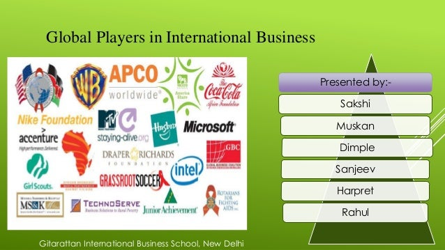 Global Players in International BusinessPresented by:-SakshiMuskanDimpleSanjeevHarpretRahulGitarattan International Busine...