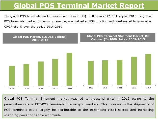 global wireless pos terminal market size The global point-of-sale (pos) terminals market size was valued at usd 4795 billion in 2016 the industry has witnessed a significant turnaround, owing to substantial and rapid technological developments in pos terminal solutions.