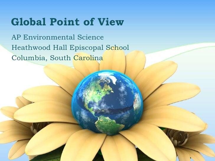 Global Point of ViewAP Environmental ScienceHeathwood Hall Episcopal SchoolColumbia, South Carolina