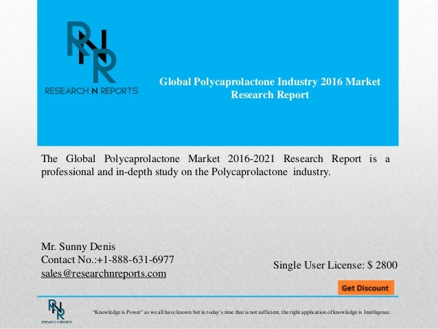 Global Polycaprolactone Industry 2016 Market Research Report Mr. Sunny Denis Contact No.:+1-888-631-6977 sales@researchnre...