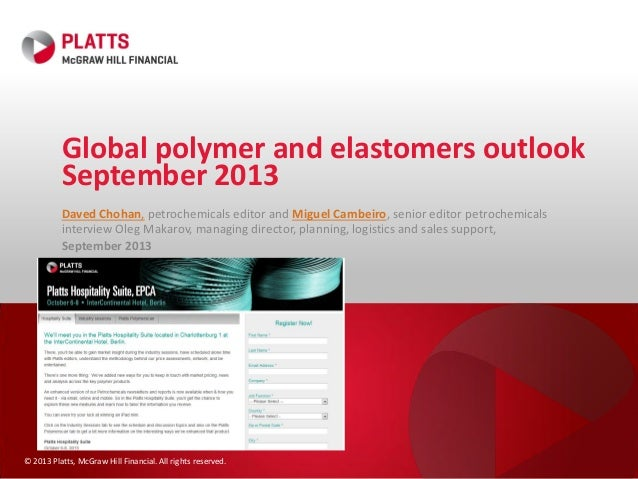 © 2013 Platts, McGraw Hill Financial. All rights reserved. Global polymer and elastomers outlook September 2013 Daved Choh...