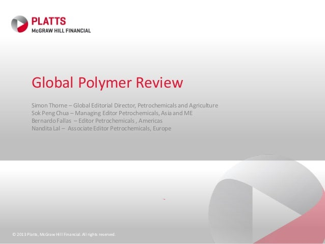 © 2013 Platts,McGraw Hill Financial.All rights reserved.Global Polymer ReviewSimon Thorne – Global Editorial Director, Pet...