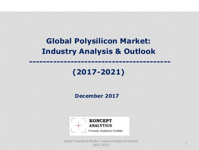 Global Polysilicon Market: Industry Analysis & Outlook ----------------------------------------- (2017-2021) Industry Rese...