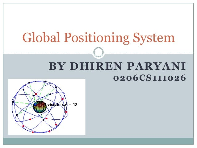 Global Positioning System BY DHIREN PARYANI 0206CS111026
