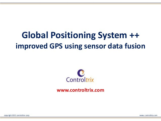 Global Positioning System ++              improved GPS using sensor data fusion                                  www.contr...