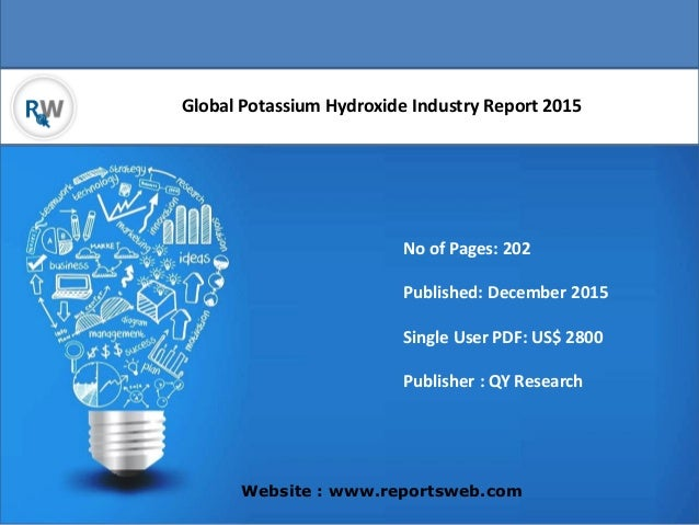 Global Potassium Hydroxide Industry Report 2015 Website : www.reportsweb.com No of Pages: 202 Published: December 2015 Sin...