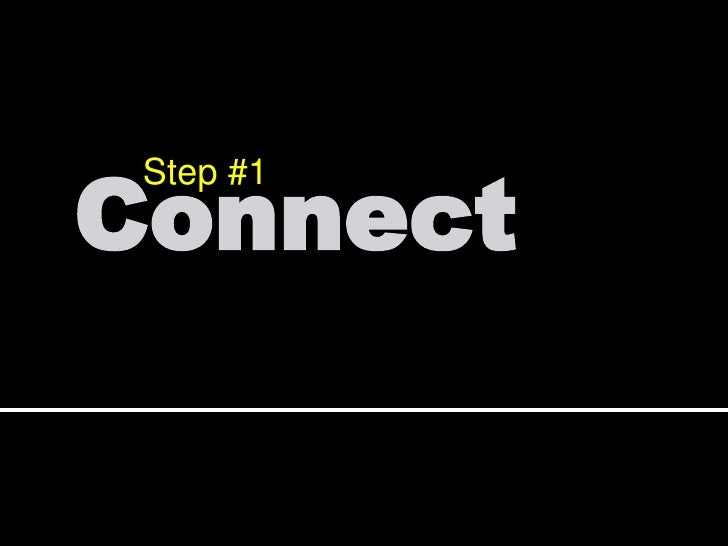 Step #1<br />Connect<br />
