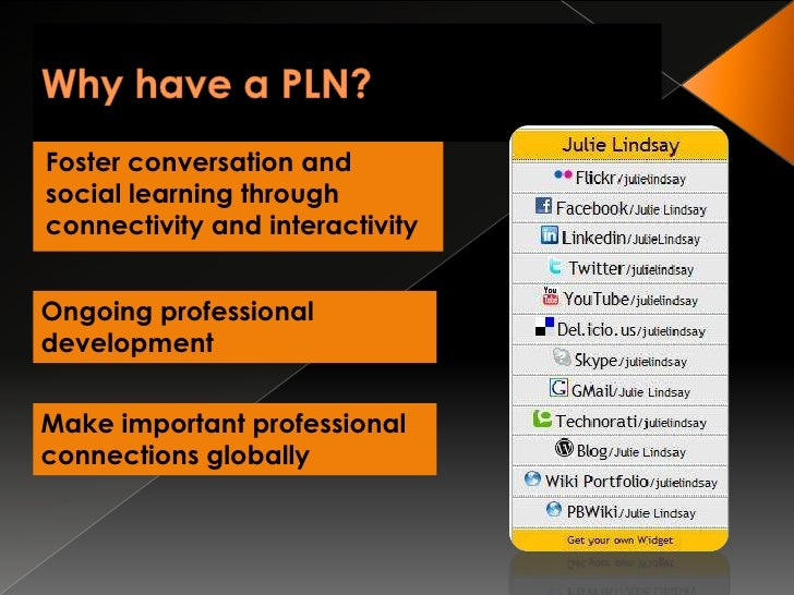 Why have a PLN?<br />Foster conversation and social learning through connectivity and interactivity<br />Ongoing professio...