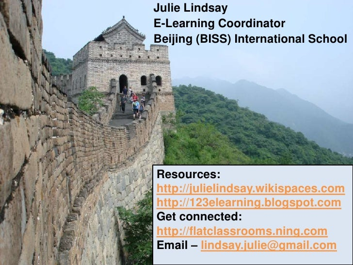 Julie Lindsay<br />E-Learning Coordinator<br />Beijing (BISS) International School<br />Resources:<br />http://julielindsa...