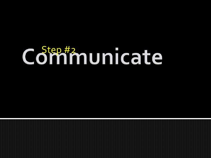 Step #2<br />Communicate<br />