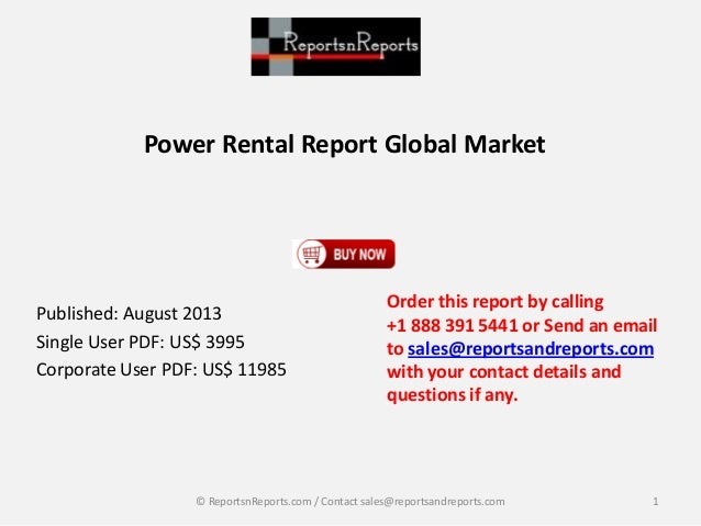 Power Rental Report Global Market Published: August 2013 Single User PDF: US$ 3995 Corporate User PDF: US$ 11985 Order thi...