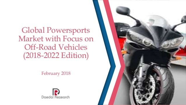 Global Powersports Market with Focus on Off-Road Vehicles (2018-2022 Edition) February 2018