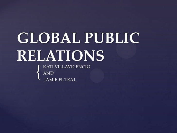 GLOBAL PUBLIC RELATIONS<br />KATI VILLAVICENCIO <br />AND<br /> JAMIE FUTRAL <br />