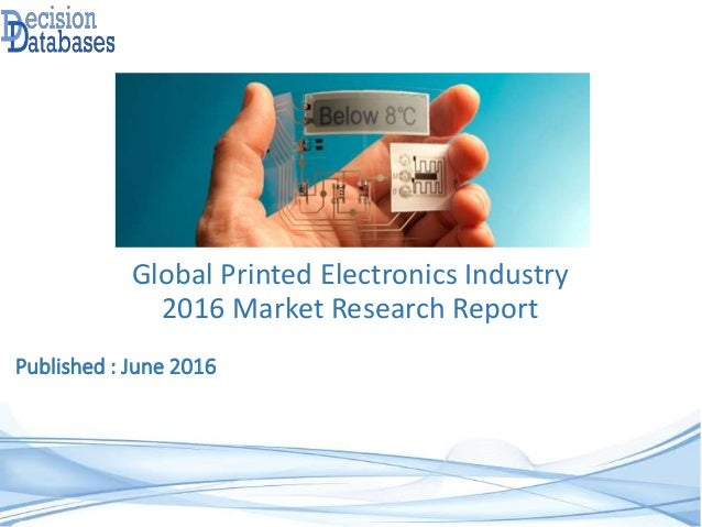 Published : June 2016 Global Printed Electronics Industry 2016 Market Research Report