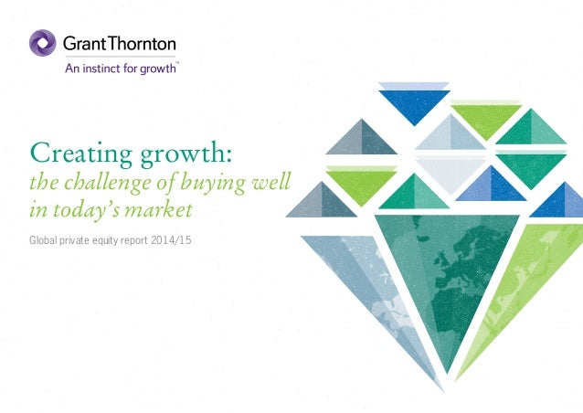Creating growth: the challenge of buying well in today's market Global private equity report 2014/15