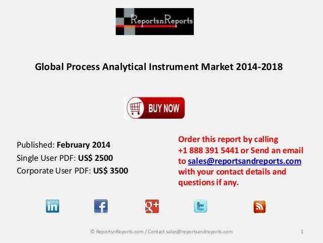Global Process Analytical Instrument Market 2014-2018  Published: February 2014 Single User PDF: US$ 2500 Corporate User P...