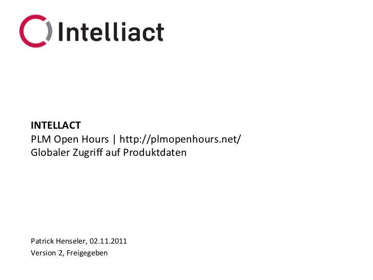 INTELLACTPLM Open Hours | http://plmopenhours.net/Globaler Zugriff auf ProduktdatenPatrick Henseler, 02.11.2011Version 2, ...