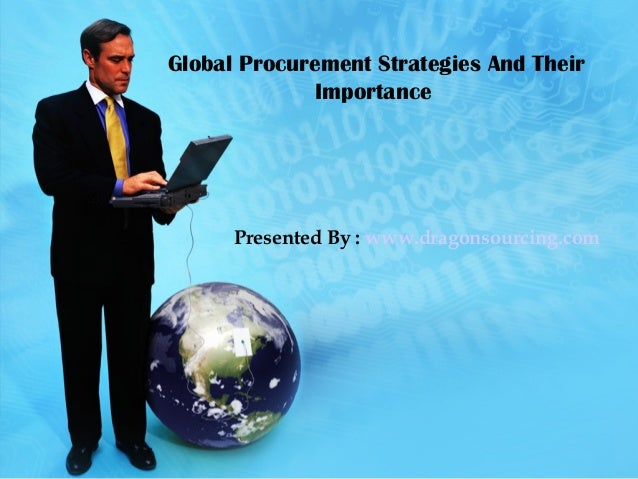 Global Procurement Strategies And Their Importance Presented By : www.dragonsourcing.com