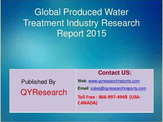 Global Produced Water Treatment Industry Research Report 2015 Published By QYResearch Contact US: Web: www.qyresearchrepor...