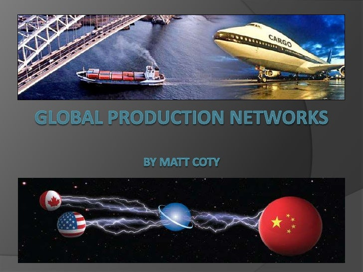 Global Production NetworksBy Matt Coty<br />