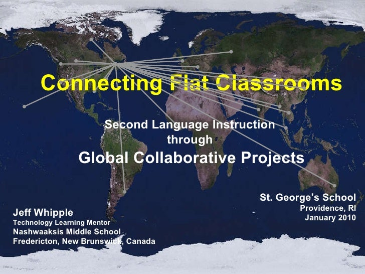Connecting Flat Classrooms Second Language Instruction  through  Global Collaborative Projects Jeff Whipple Technology Lea...