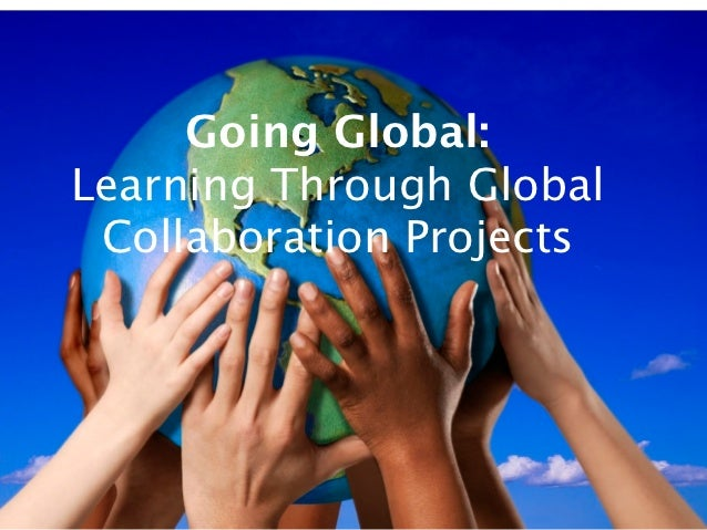 Going Global:Learning Through Global Collaboration Projects