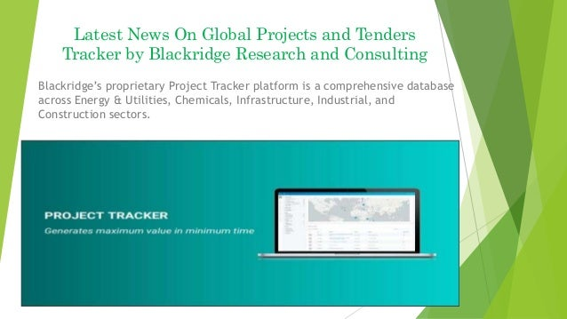Latest News On Global Projects and Tenders Tracker by Blackridge Research and Consulting Blackridge's proprietary Project ...