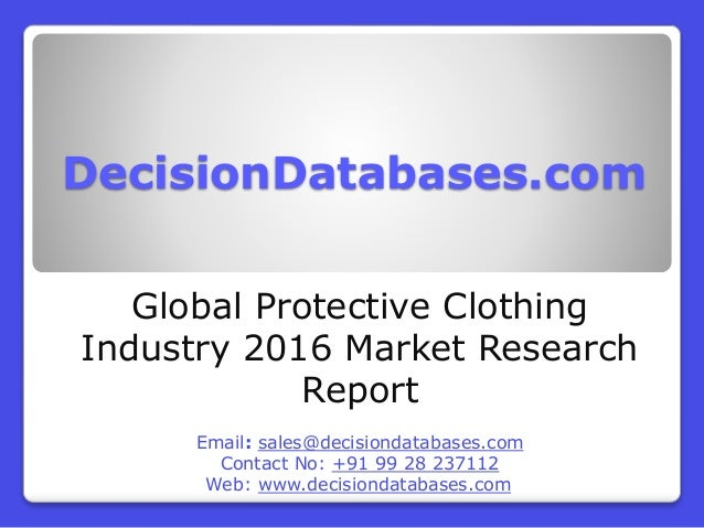 DecisionDatabases.com Global Protective Clothing Industry 2016 Market Research Report Email: sales@decisiondatabases.com C...