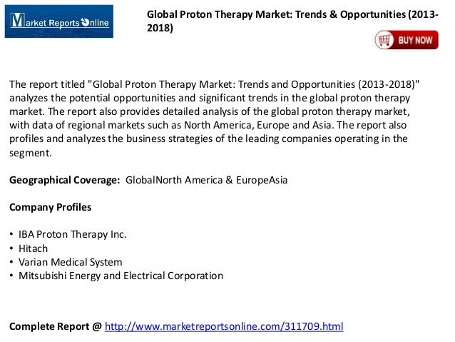 """Global Proton Therapy Market: Trends & Opportunities (20132018)  The report titled """"Global Proton Therapy Market: Trends a..."""