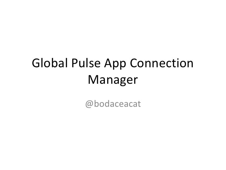 Global Pulse App Connection Manager<br />@bodaceacat<br />