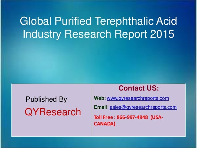 Global Purified Terephthalic Acid Industry Research Report 2015 Published By QYResearch Contact US: Web: www.qyresearchrep...